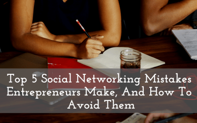 Top 5 Social Networking Mistakes Entrepreneurs Make, And How To  Avoid Them
