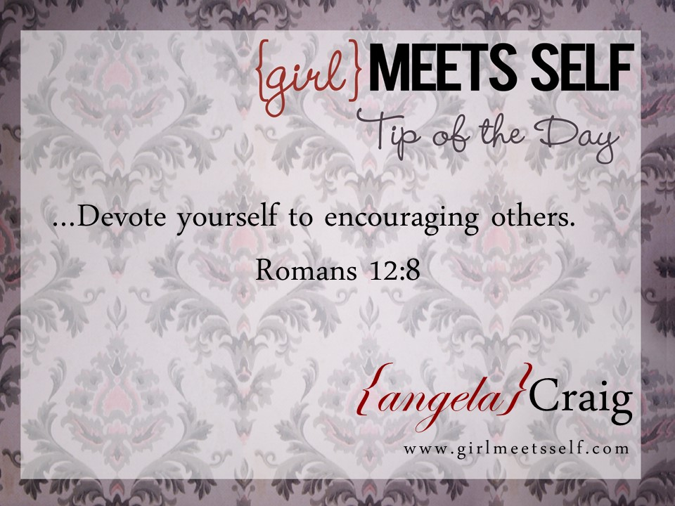 Tip of the Day…Devote yourself to encouraging others!