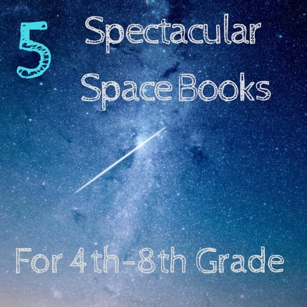 5 Spectacular Space Books for 4th - 8th Grade