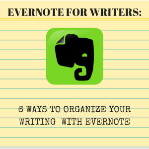 Evernote for Writers: 6 Ways to Organize Your Writing With Evernote