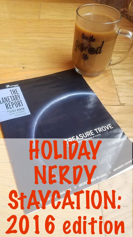 Holiday Nerdy Staycation: 2016 edition