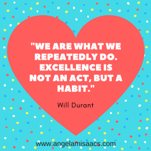 "Quote: ""We are what we repeatedly do. Excellence is not an act, but a habit."" Will Durant"