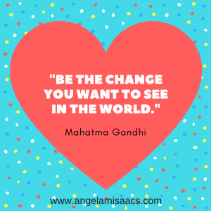 "Quote: ""Be the change you want to see in the world."" Mahatma Gandhi"