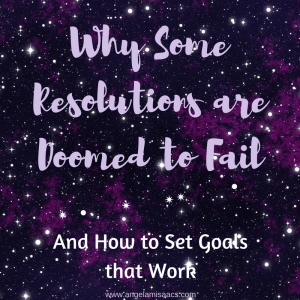 Why Some Resolutions are Doomed to Fail and how to Set Goals that Work