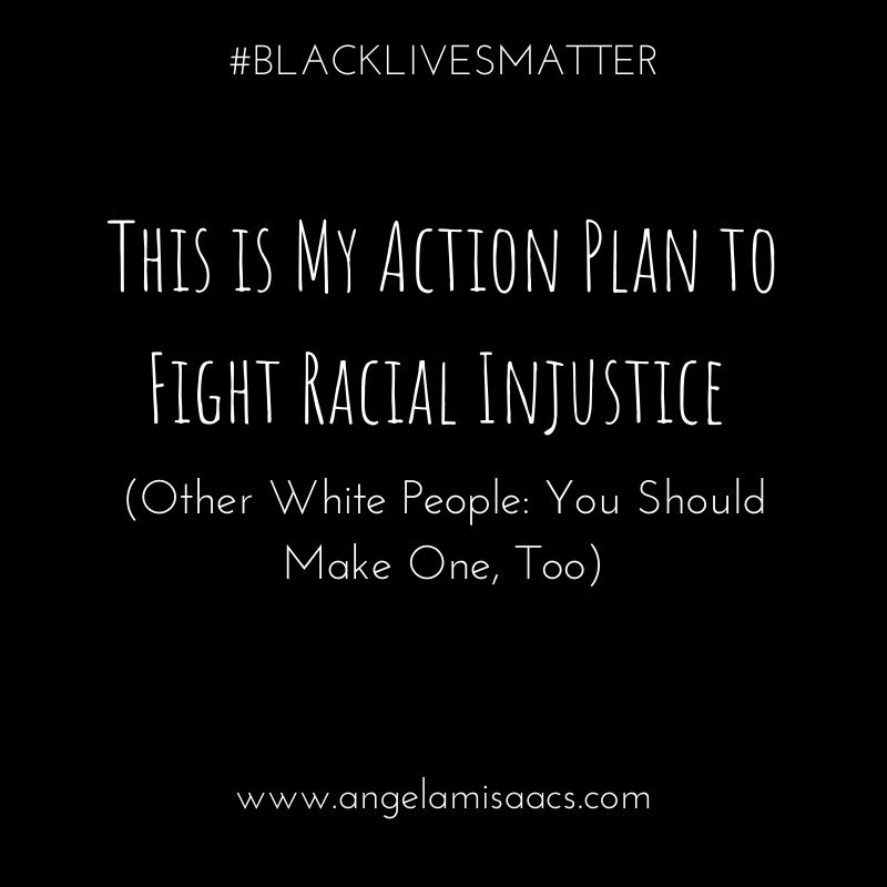 This is My Action Plan To Fight Racial Injustice (Other White People: You Should Make One, Too)