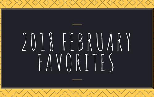 2018 February Favorites