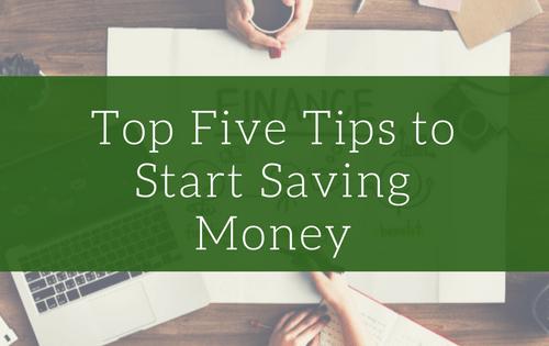 Top Five Tips to Start Saving Money