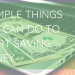 5 Simple Things You Can Do To Start Saving Money