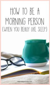 Learn how to be a morning person when you really like sleep!