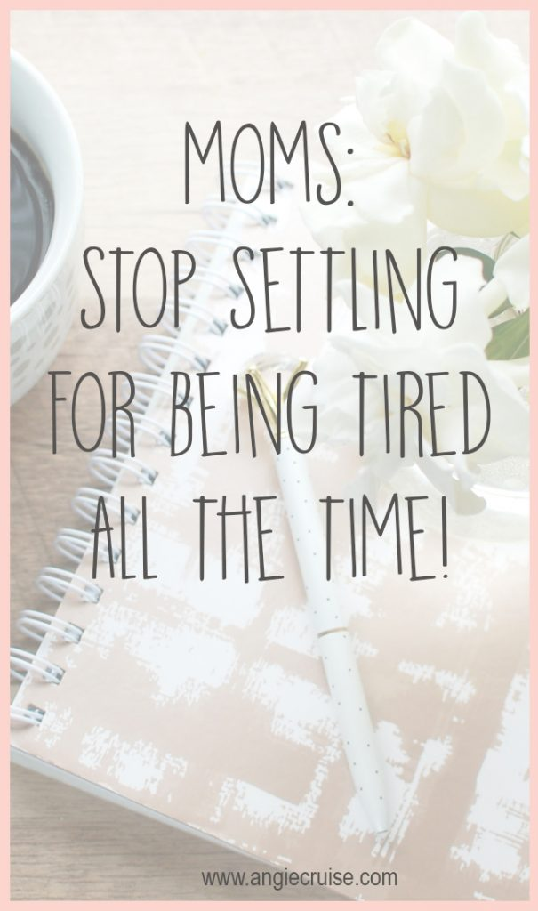 Moms, Stop Settling for Being Tired Every Day