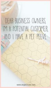 Dear business owners, I'm a potential customer, and I have a pet peeve.