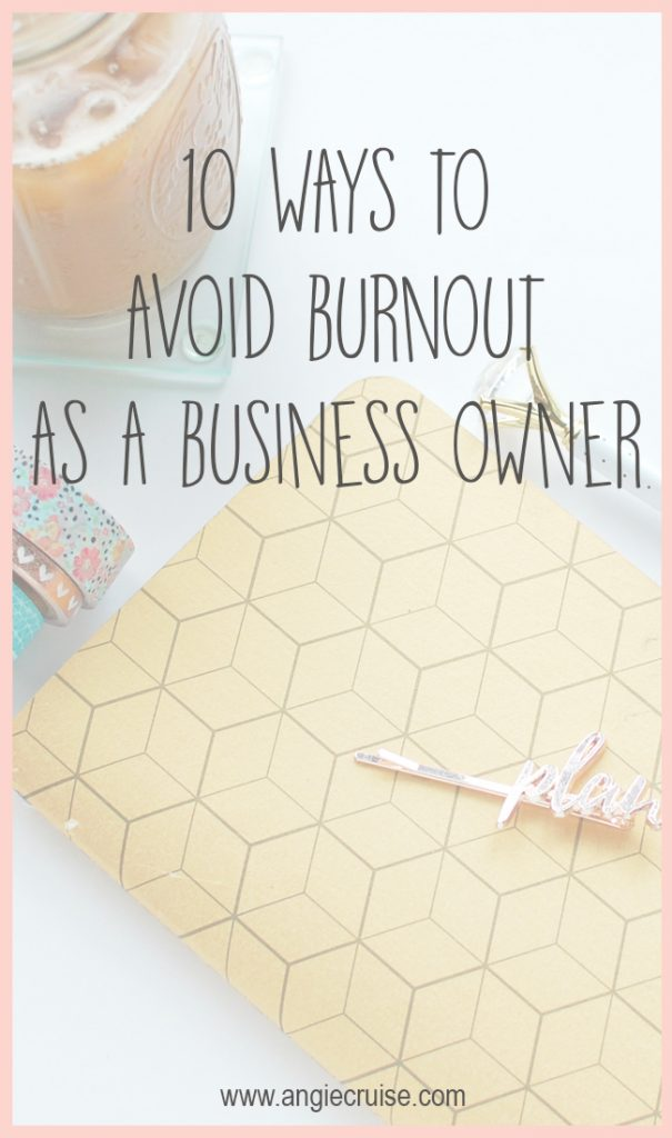 10 Tips to Help You Avoid Business Burnout