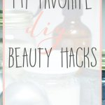 My Favorite DIY Beauty Hacks