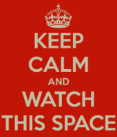 keep-calm-watch-this-space