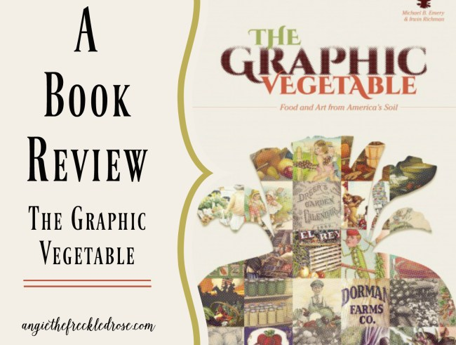 A Book Review: The Graphic Vegetable | angiethefreckledrose.com