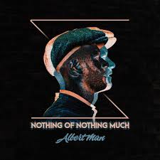 Albert Man – Nothing Of Nothing Much