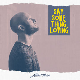 """Albert Man – """"Say Something Loving"""""""