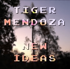Tiger Mendoza: New Ideas
