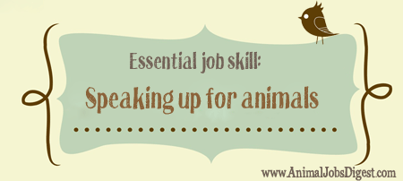 Essential job skill - speaking up for animals