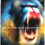 Spillover: Animal Infections & The Next Human Pandemic