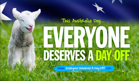 This Australia Day, EVERYONE deserves a day off!