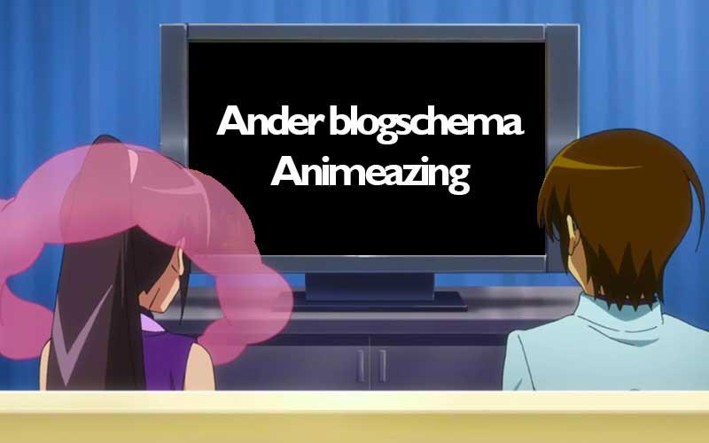 Animeazing heeft voorlopig een ander blogschema