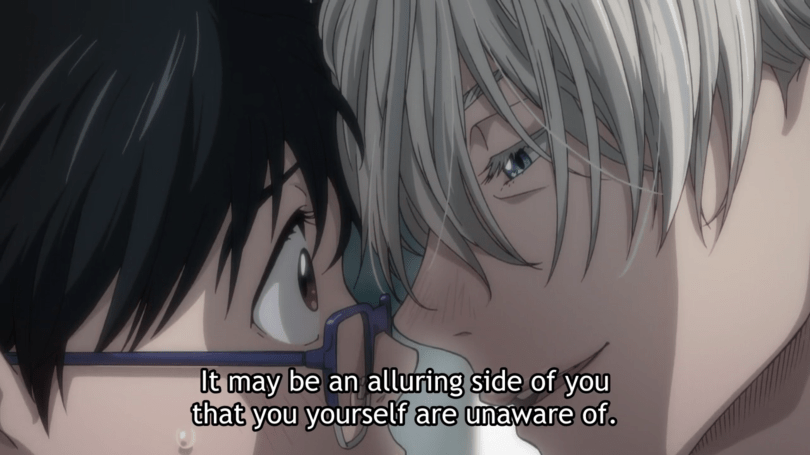 "Victor presses his face to Yuri's and says ""It may be an alluring side of you that you yourself are unaware of."""