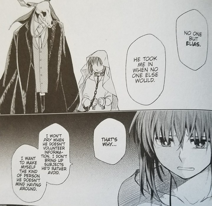 "Two manga panels. In the top one, a girl wearing a blanket on her head and a chain around her neck looks warily at a masculine form in a suit with a horned skull for a head. In the bottom is a close-up of the same girl, no longer with a collar around her neck, looking upset. The girl says ""No one but Elias. He took me in when no one else would. That's why I won't PRY when he doesn't volunteer information. I don't bring up subjects he'd rather avoid. I want to make myself the kind of person he doesn't mind having around."""