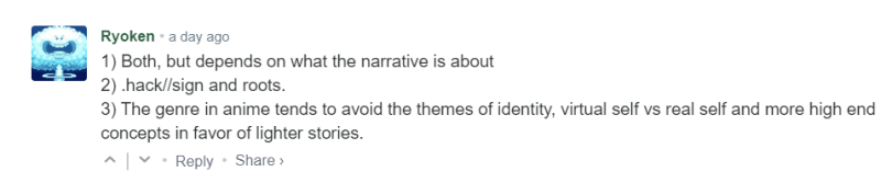 1) Both, but depends on what the narrative is about 2) .hack//sign and roots. 3) The genre in anime tends to avoid the themes of identity, virtual self vs real self and more high end concepts in favor of lighter stories.