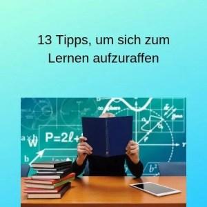 13 Tipps, um sich zum Lernen aufzuraffen