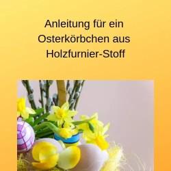 Anleitung für ein Osterkörbchen aus Holzfurnier-Stoff
