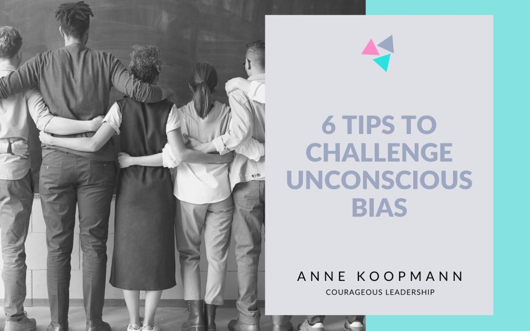 6 Tips to challenge Your Unconscious Bias