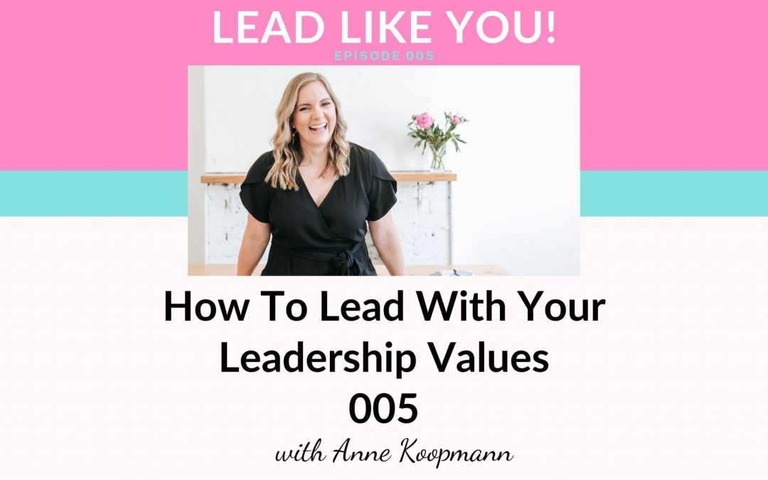Ep005: How To Lead With Your Leadership Values