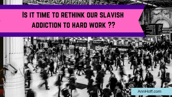 Is it time to rethink our slavish addition to hard work?