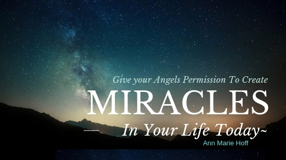 Give your Angels Permission To Create Miracles - In your life today