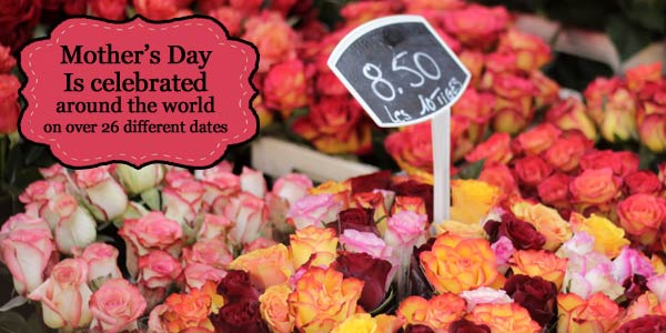 Mother's day is celebrated on over 26 different dates around the world