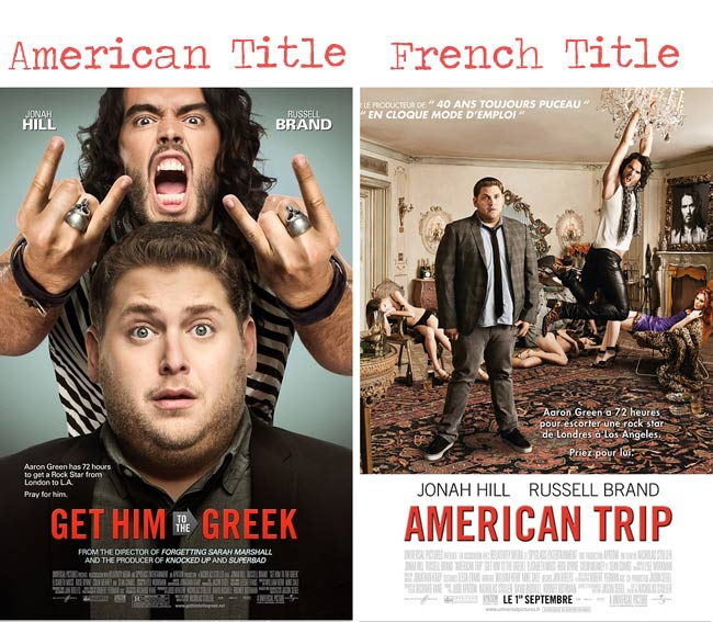 Get him to the Greek = American Trip movie title for French audience