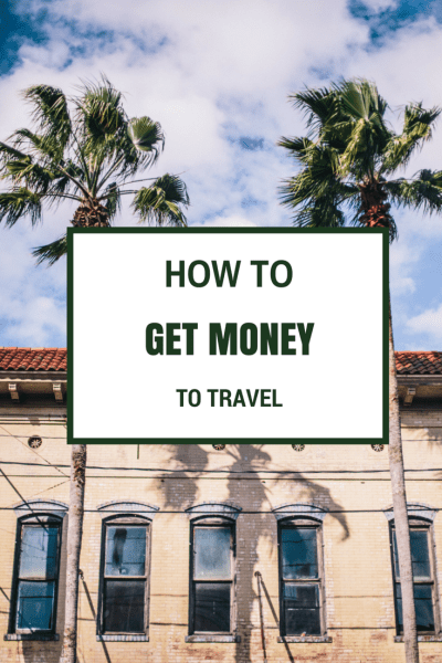 How to get the money to travel - Philosophy and Tips