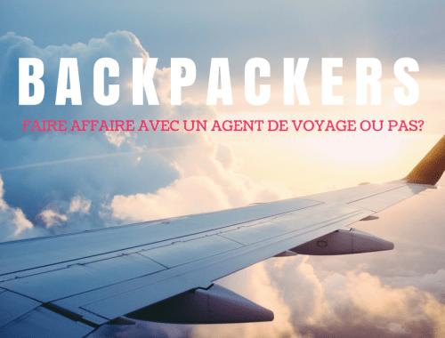 En tant que backpackers, faut-il faire affaire avec un agent de voyage ou pas?
