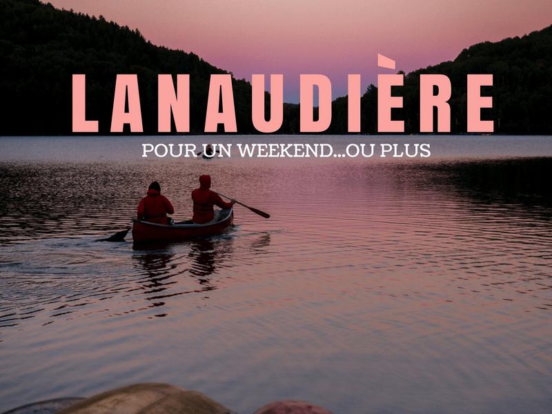Lanaudière - Pour un weekend... ou plus!