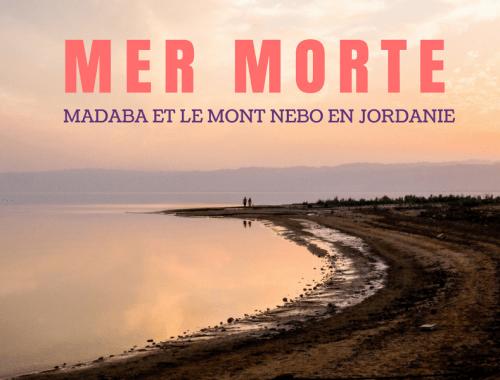 Mer morte, Madaba et le Mont Nebo en Jordanie