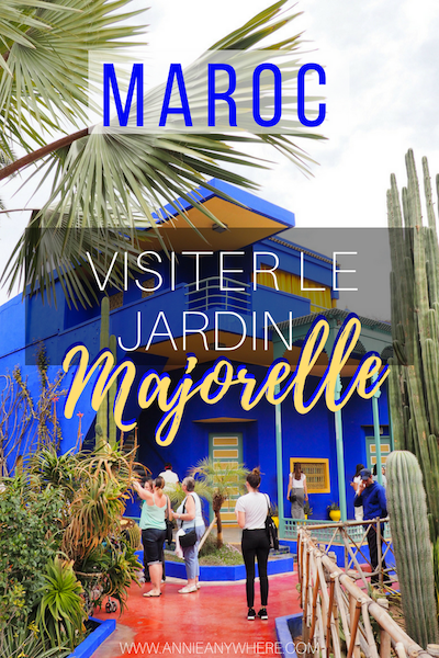 Le Jardin Majorelle A Visiter Absolument A Marrakech Annie Anywhere