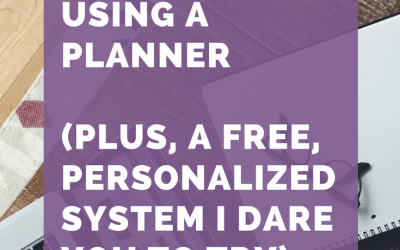 Why I Quit Using A Planner (Plus, A Free, Personalized System I Dare You To Try)