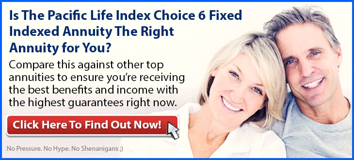 Independent Review of the Pacific Life Pacific Index Choice 6 Fixed Indexed Annuity