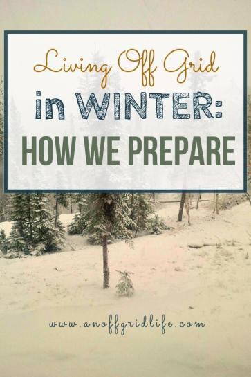Living Off Grid in Winter: How we Prepare