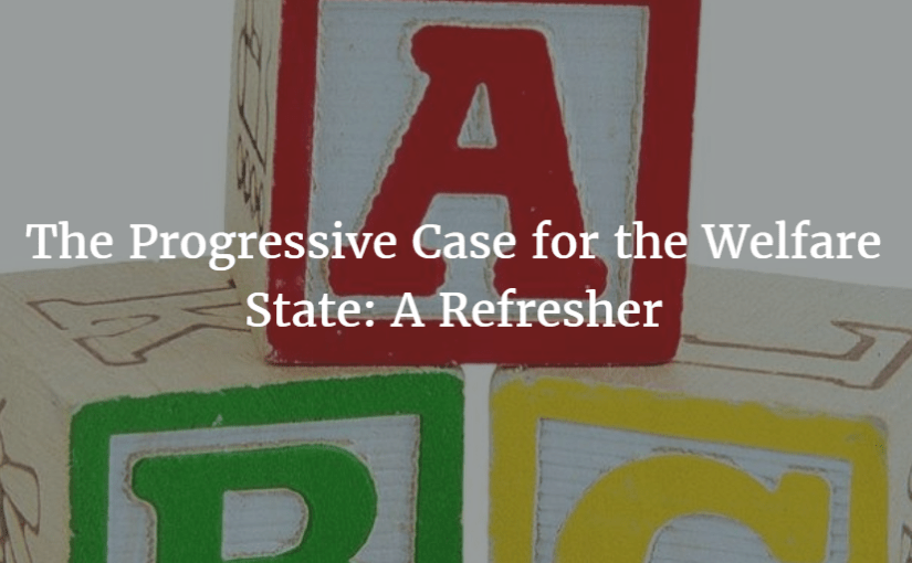 The Progressive Case for the Welfare State: A Refresher