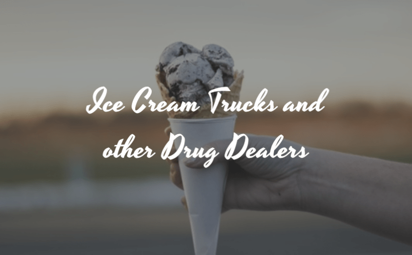 Ice Cream Trucks and other Drug Dealers