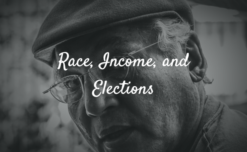 Race, Income, and Elections: The <del>White</del> (Male?) Working Class