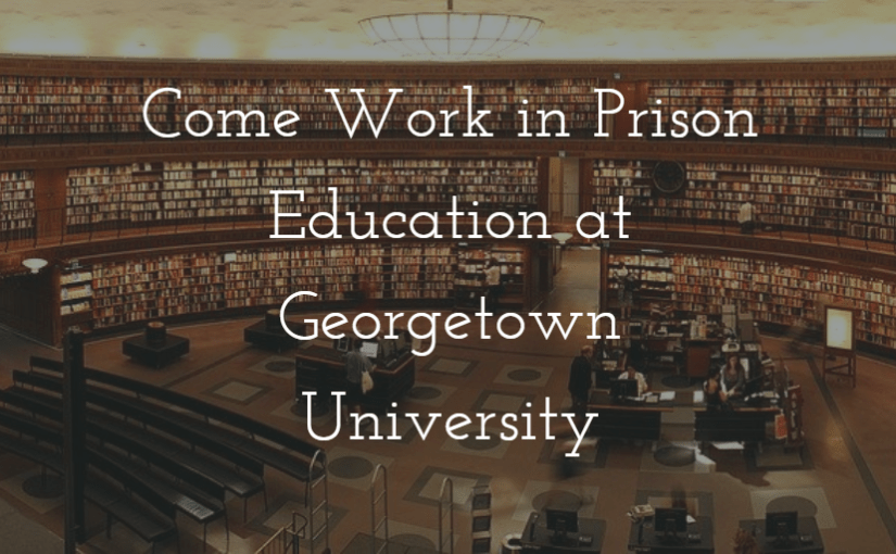 Come Work in Prison Education at Georgetown University