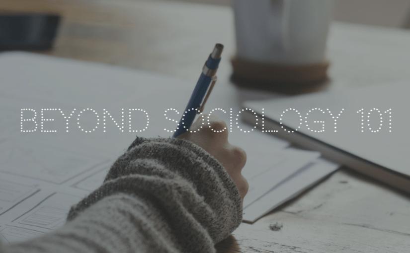 Beyond Sociology 101
